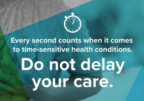 Don't delay your care